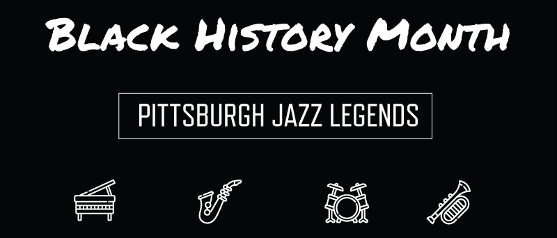 Black History Month - Pittsburgh Jazz Legends