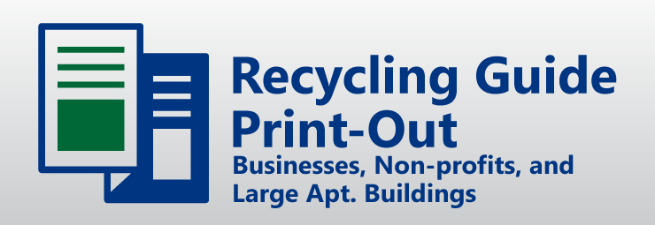 Recycling Guide print out for businesses, non-profits, and large apt. buildings