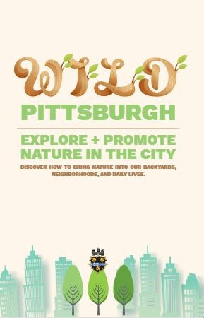 Wild Pittsburgh: Explore & Promote Nature In The City
